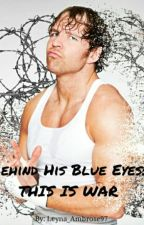 Behind His Blue Eyes - This Is War//Dean Ambrose by Leyna_Ambrose97