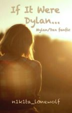 If It Were Dylan... (Mylan/Dax fanfic) [COMPLETE] by n1k1ta_lonewolf