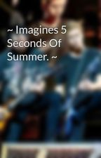 ~ Imagines 5 Seconds Of Summer. ~ by MukeAfClemmings