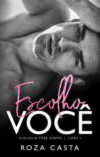 ESCOLHO VOCÊ by RozaCasta