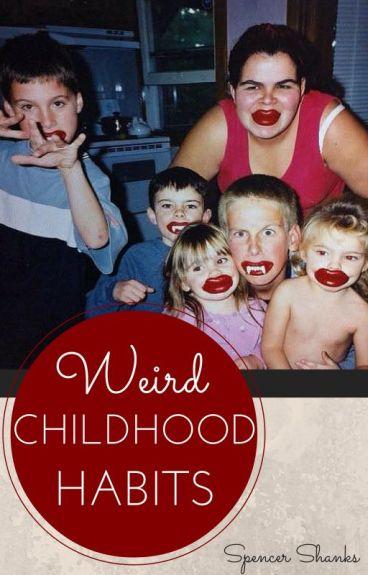 Weird Childhood Habits by Puppydog770