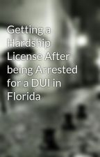 Getting a Hardship License After being Arrested for a DUI in Florida by damage0zone