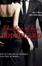 Shadow of her BODYGUARD by Rosalie_97