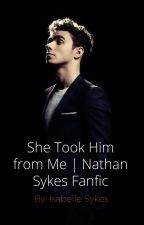 She Took Him From Me | Nathan Sykes Fanfiction | by SykesPrincess