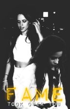 Fame took over you.||Camila/You by lolwothehe