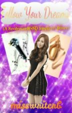 Follow Your Dreams...... ( A SEOHYUN (SNSD) INSPIRED STORY) by misswriterb