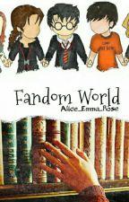 Fandom World ✔ by Alice_Emma_Rose