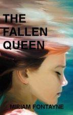 The Fallen Queen (Winner of the Write Way Award 2013) #Wattys2015 #MyWattysChoice #Featured by AlexisStClement