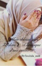 《Mon chemin vers l'Islam 》- Chronique d'une convertit by Souhila_mld