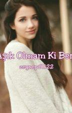 Aşık Olmam Ki Ben by zeynep21122