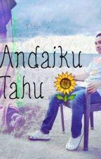 Andaiku Tahu by Kaeunnisa15