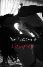 How I became a vampire by ClayaR