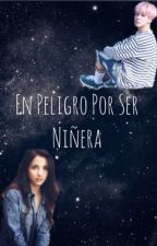 × En Peligro Por Ser Niñera × [ Jimin & Tu ] by ParkLorianys