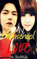 My HighSchool Love [EDITING] by MsBlahBlah