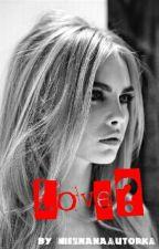 Love?- (Kiedyś Nagła Miłość) by NieZnanaAutorkA