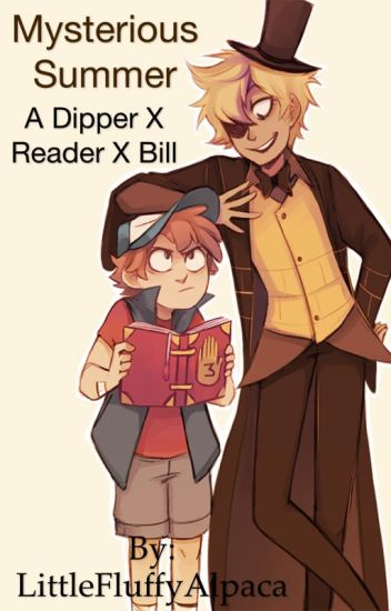 Mysterious Summer {A Dipper X Reader X Bill - Gravity Falls}