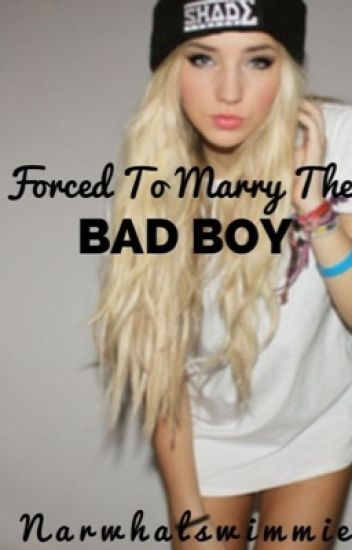 Forced To Marry The Bad Boy