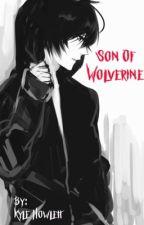 Son of Wolverine (X-Men/Wolverine FanFic) by KyleTheWriterHowlett
