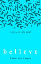 BELIEVE [Saved Prequel] (Rescued Series #0.5) by HaddieHarper