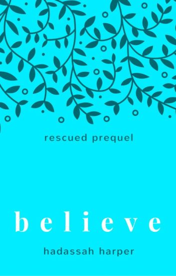 BELIEVE [Saved Prequel] (Rescued Series #0.5)