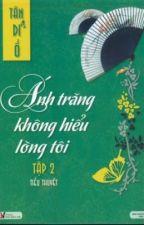 ÁNH TRĂNG KHÔNG HIỂU LÒNG TÔI full by lonelygirl_94