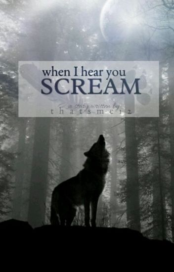 When I hear you scream