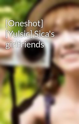 [Oneshot] [Yulsic] Sica's girlfriends