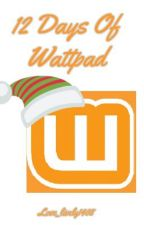 12 Days Of Wattpad by Love_lively1408
