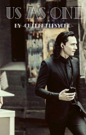 US AS ONE (A Loki x Reader) - ♡ cutebuttpsycho ♡ - Wattpad