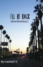 I'll be back (One Direction) by nutella010
