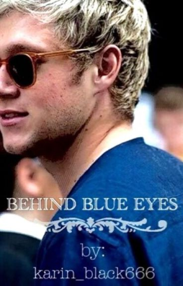 Behind blue eyes [Niall Horan fan fiction]