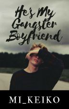 He's My Gangster Boyfriend (UNDER MAJOR EDITING) by Mi_Keiko