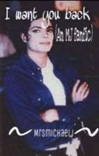 I want you back (a Michael Jackson fanfiction) by mrsmichaelJ