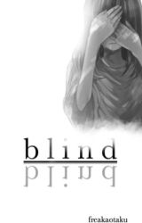 Blind (The Blind Ninja, #1) || Naruto Fanfiction by FreakAOtaku