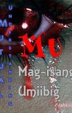 MU - Mutual Understanding o Mag-isang Umiibig? by pangitakoxD