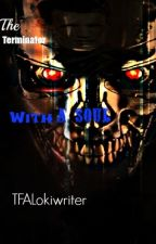 The Terminator with a soul by TFALokiwriter