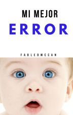 Mi Mejor Error by stilinskidrauhl