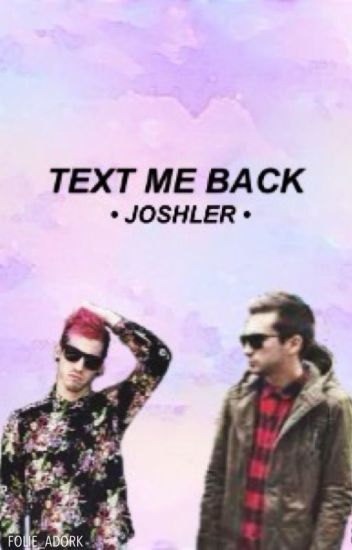 text me back >> joshler