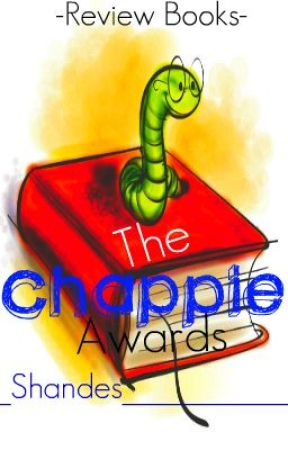 THE CHAPPIE AWARDS - REVIEWS by shandes