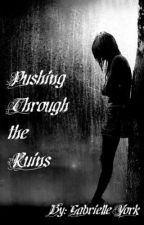 Pushing Through the Ruins***(ON HOLD) by smileforme101
