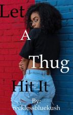 Let a thug hit it by recklessbluekush