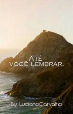 Até você lembrar. by LucianoCarvalho