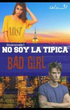 "No soy la típica ""bad girl"" by celii_31"