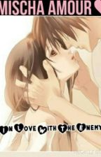 In Love With The Enemy (An Anime Love Triangle) by mischamania