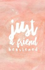 Just A Friend by heartened