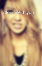 Alone With you by SheerlyKr