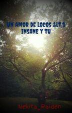 un amor de locos <3 insane y tu by Nekita_Raiden