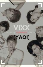 VIXX (YAOI) by CesyMendoza821