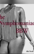 The Nymphomaniac BBW by alnile1208