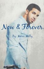 Now & Forever. (Drake Love Story) by MarieMilly